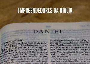 Empreendedores da Bíblia – Daniel – Parte 2