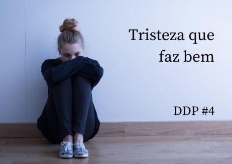 Tristeza que faz bem – DDP#4